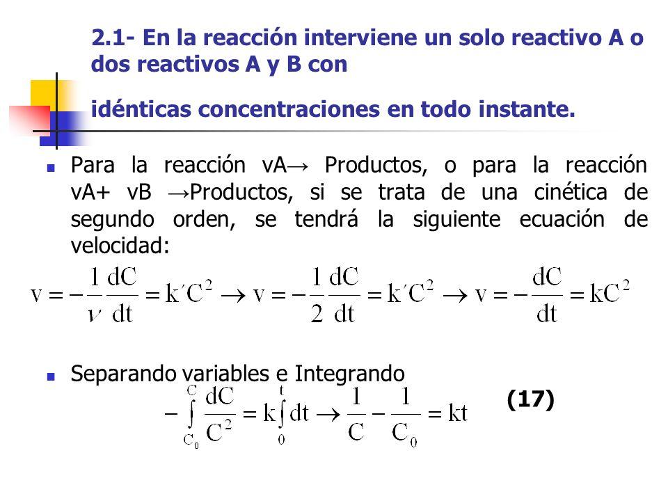 2.1- En la reacción interviene un solo reactivo A o dos reactivos A y B con idénticas concentraciones en todo instante.