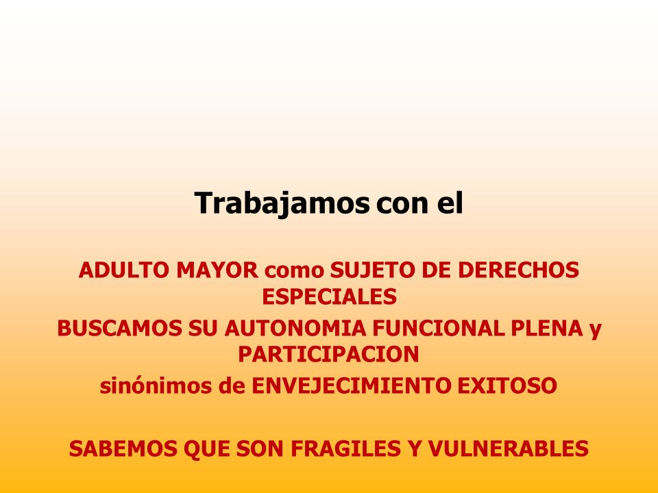 Trabajamos con el ADULTO MAYOR como SUJETO DE DERECHOS ESPECIALES