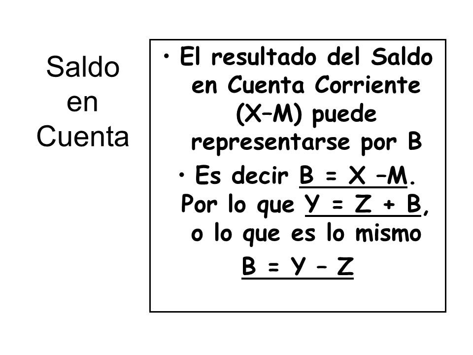 Es decir B = X –M. Por lo que Y = Z + B, o lo que es lo mismo