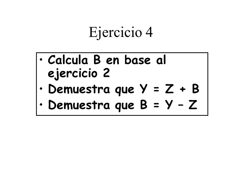 Ejercicio 4 Calcula B en base al ejercicio 2 Demuestra que Y = Z + B