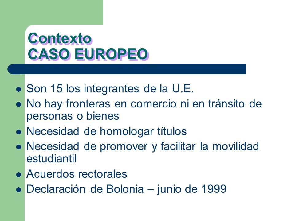 Contexto CASO EUROPEO Son 15 los integrantes de la U.E.