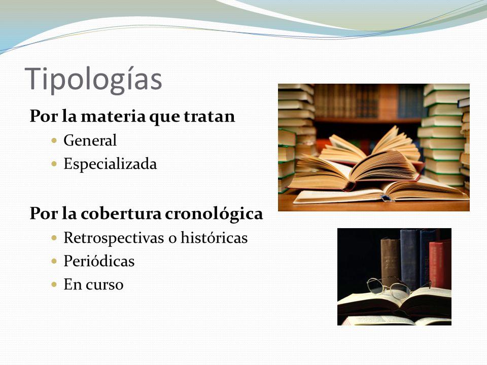 Tipologías Por la materia que tratan Por la cobertura cronológica