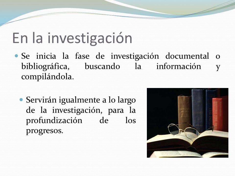 En la investigación Se inicia la fase de investigación documental o bibliográfica, buscando la información y compilándola.