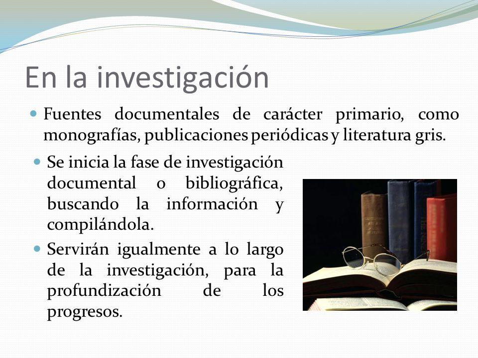 En la investigación Fuentes documentales de carácter primario, como monografías, publicaciones periódicas y literatura gris.