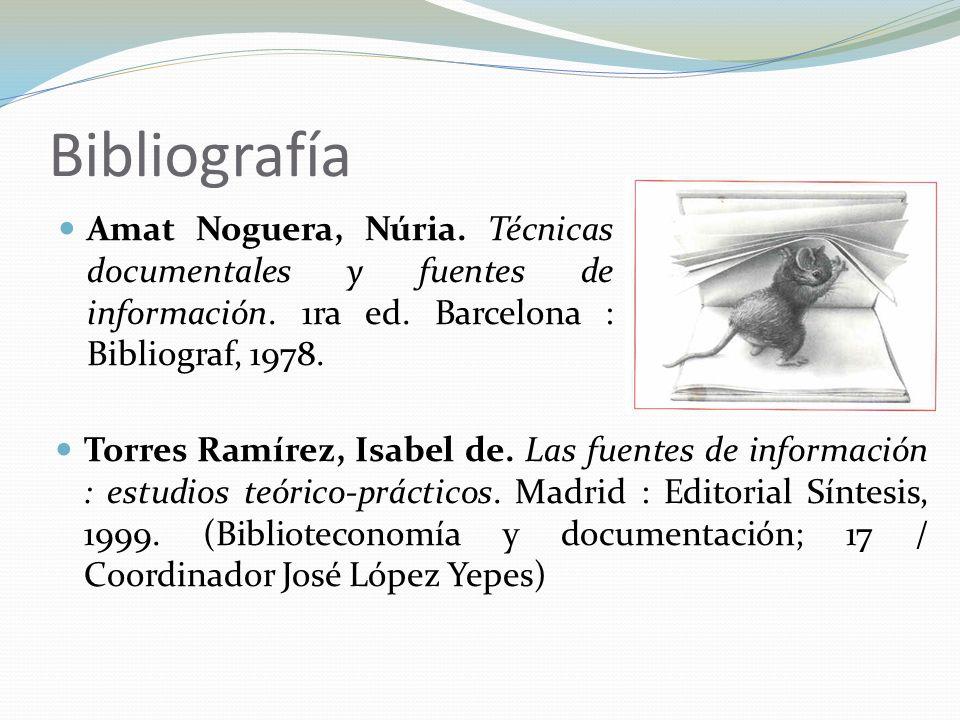 Bibliografía Amat Noguera, Núria. Técnicas documentales y fuentes de información. 1ra ed. Barcelona : Bibliograf, 1978.