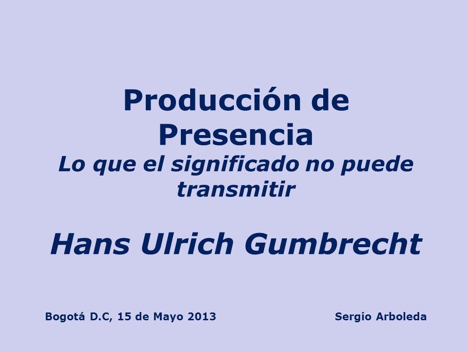 Producción de Presencia Hans Ulrich Gumbrecht