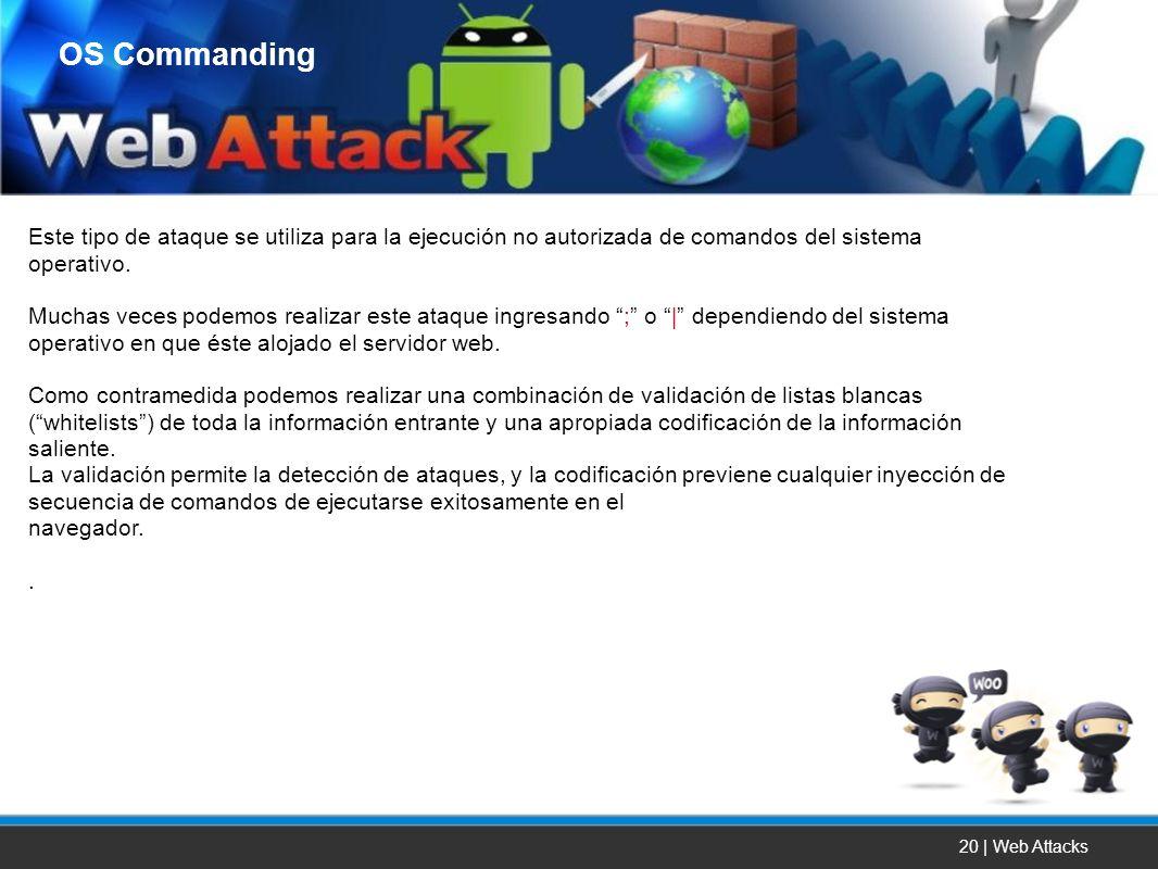 OS Commanding Este tipo de ataque se utiliza para la ejecución no autorizada de comandos del sistema operativo.
