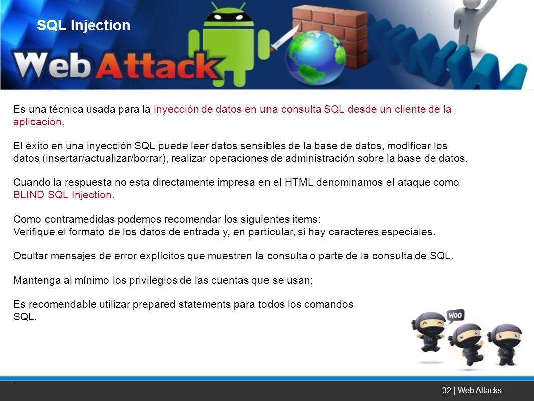 SQL Injection Es una técnica usada para la inyección de datos en una consulta SQL desde un cliente de la aplicación.