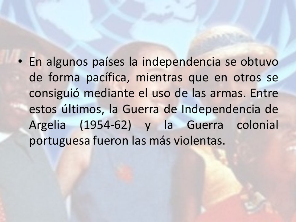 En algunos países la independencia se obtuvo de forma pacífica, mientras que en otros se consiguió mediante el uso de las armas.