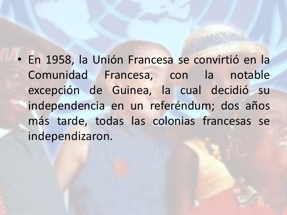 En 1958, la Unión Francesa se convirtió en la Comunidad Francesa, con la notable excepción de Guinea, la cual decidió su independencia en un referéndum; dos años más tarde, todas las colonias francesas se independizaron.