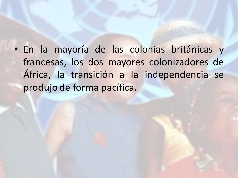 En la mayoría de las colonias británicas y francesas, los dos mayores colonizadores de África, la transición a la independencia se produjo de forma pacífica.