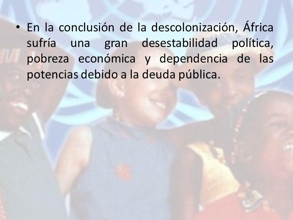 En la conclusión de la descolonización, África sufría una gran desestabilidad política, pobreza económica y dependencia de las potencias debido a la deuda pública.