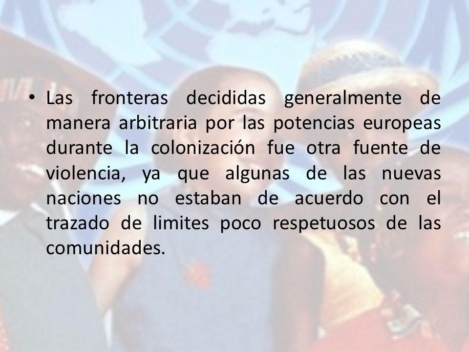 Las fronteras decididas generalmente de manera arbitraria por las potencias europeas durante la colonización fue otra fuente de violencia, ya que algunas de las nuevas naciones no estaban de acuerdo con el trazado de limites poco respetuosos de las comunidades.
