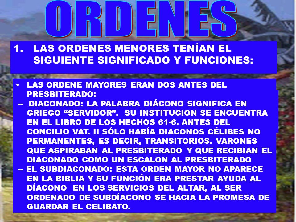 ORDENES LAS ORDENES MENORES TENÍAN EL SIGUIENTE SIGNIFICADO Y FUNCIONES: LAS ORDENE MAYORES ERAN DOS ANTES DEL PRESBITERADO: