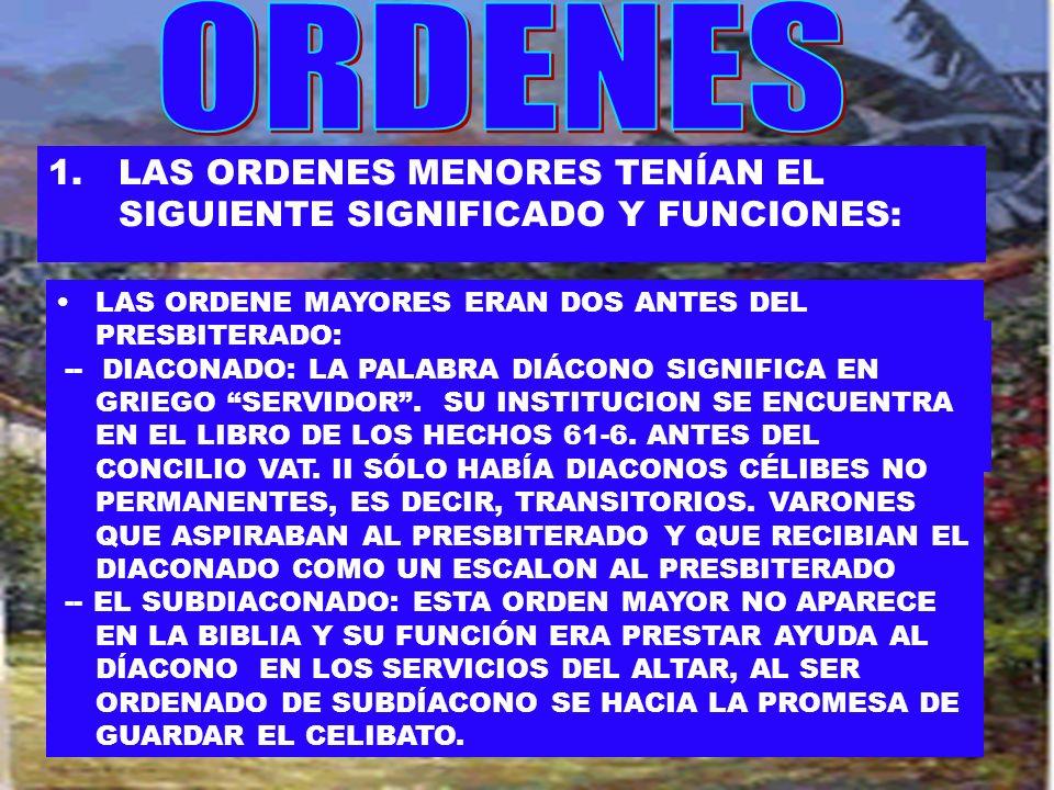 ORDENESLAS ORDENES MENORES TENÍAN EL SIGUIENTE SIGNIFICADO Y FUNCIONES: LAS ORDENE MAYORES ERAN DOS ANTES DEL PRESBITERADO: