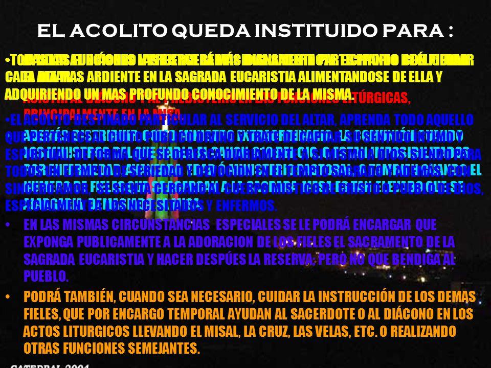 EL ACOLITO QUEDA INSTITUIDO PARA :