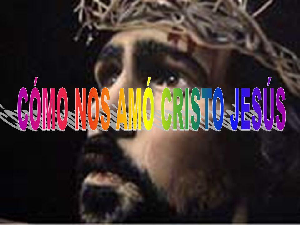 CÓMO NOS AMÓ CRISTO JESÚS
