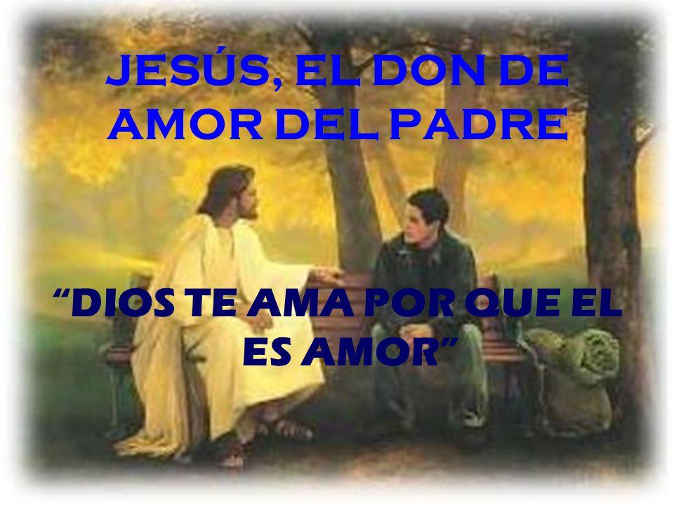 JESÚS, EL DON DE AMOR DEL PADRE