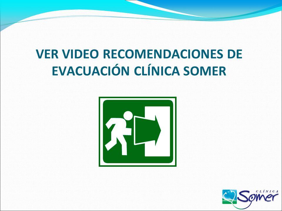 VER VIDEO RECOMENDACIONES DE EVACUACIÓN CLÍNICA SOMER