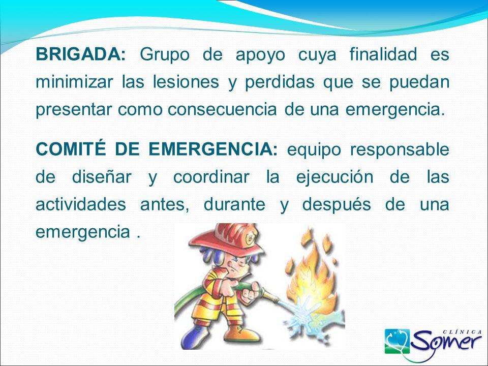 BRIGADA: Grupo de apoyo cuya finalidad es minimizar las lesiones y perdidas que se puedan presentar como consecuencia de una emergencia.