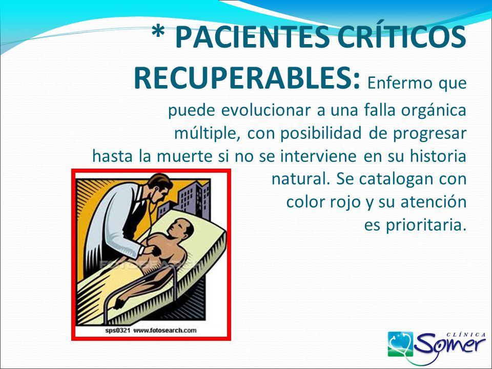 * PACIENTES CRÍTICOS RECUPERABLES: Enfermo que puede evolucionar a una falla orgánica múltiple, con posibilidad de progresar hasta la muerte si no se interviene en su historia natural.