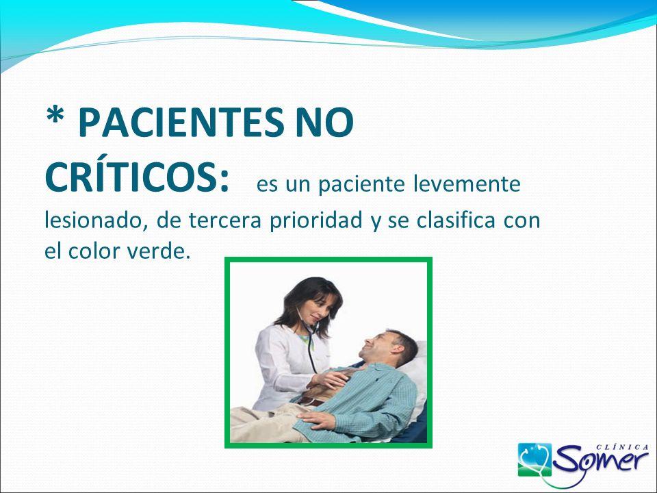 * PACIENTES NO CRÍTICOS: es un paciente levemente lesionado, de tercera prioridad y se clasifica con el color verde.