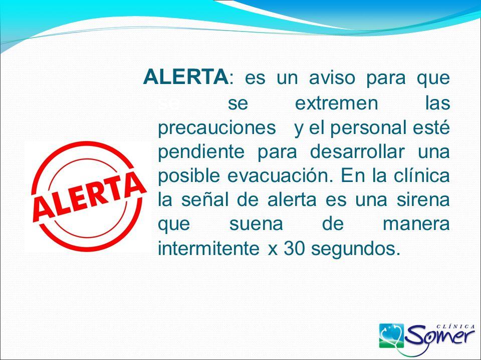 ALERTA: es un aviso para que se se extremen las precauciones y el personal esté pendiente para desarrollar una posible evacuación.