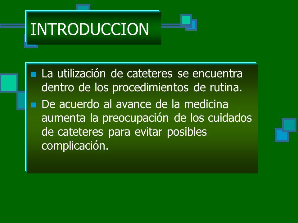 INTRODUCCION La utilización de cateteres se encuentra dentro de los procedimientos de rutina.