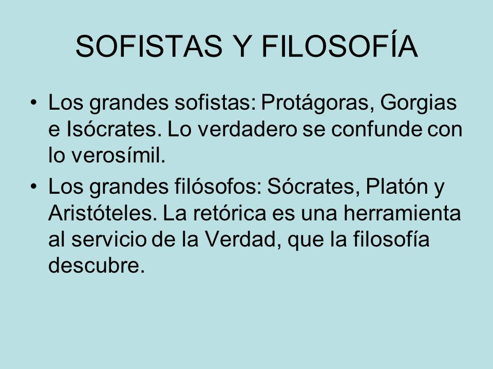 SOFISTAS Y FILOSOFÍALos grandes sofistas: Protágoras, Gorgias e Isócrates. Lo verdadero se confunde con lo verosímil.