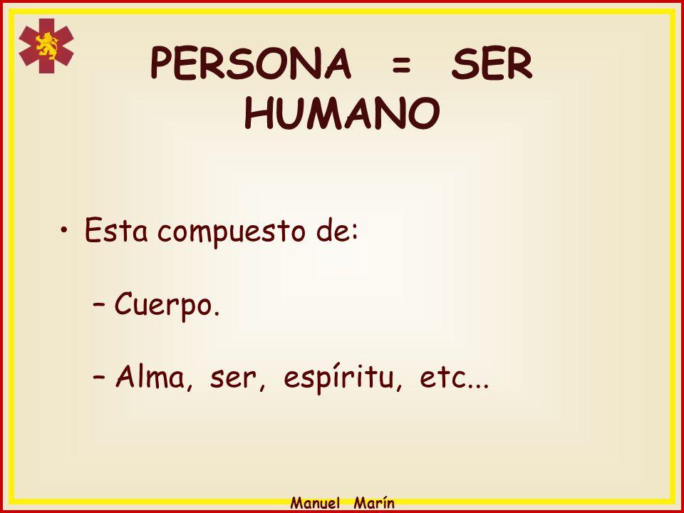 PERSONA = SER HUMANO Esta compuesto de: Cuerpo.