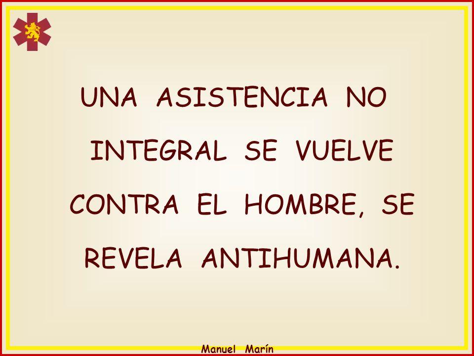 UNA ASISTENCIA NO INTEGRAL SE VUELVE CONTRA EL HOMBRE, SE REVELA ANTIHUMANA.