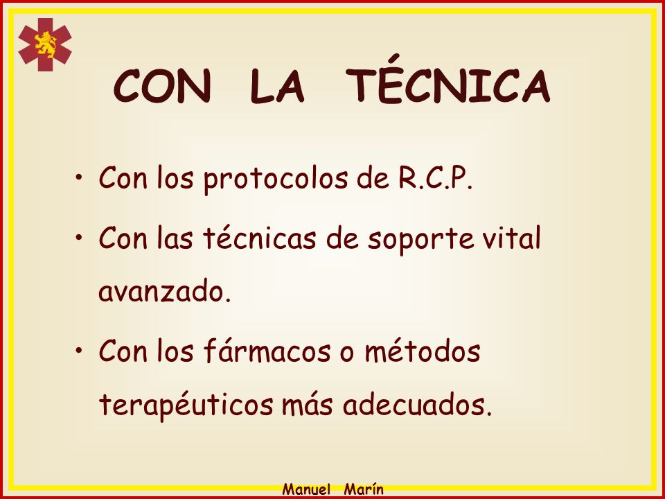 CON LA TÉCNICA Con los protocolos de R.C.P.