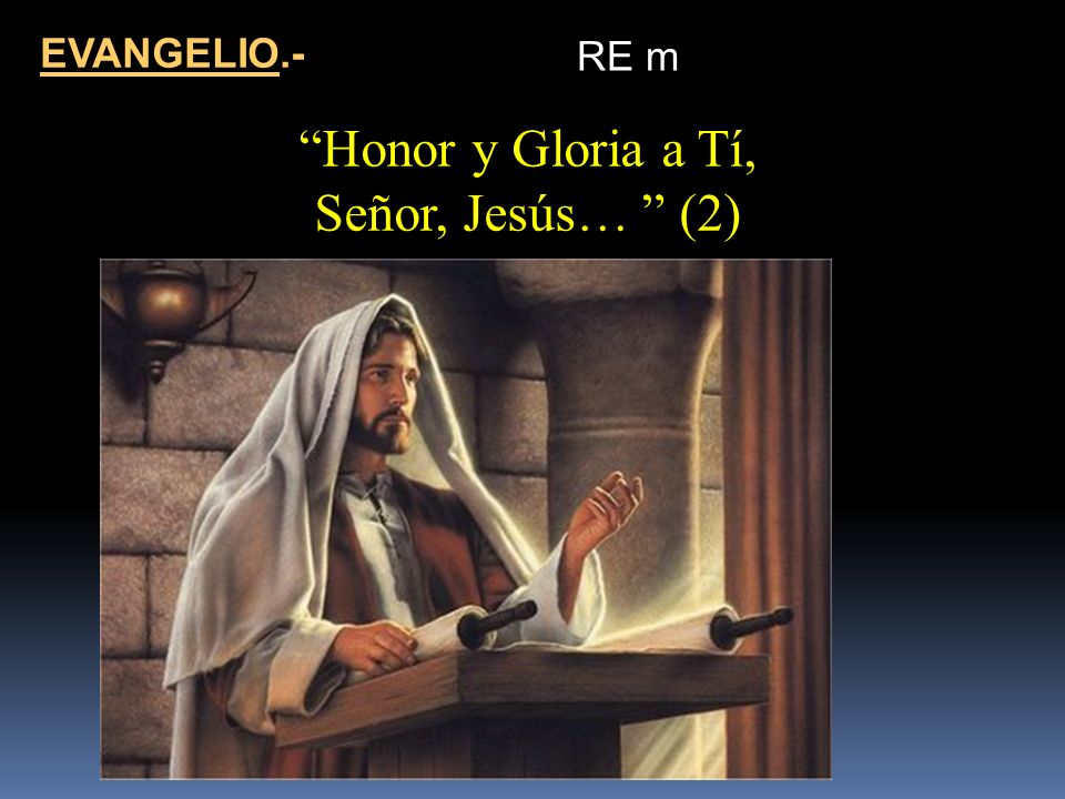 EVANGELIO.- RE m Honor y Gloria a Tí, Señor, Jesús… (2)