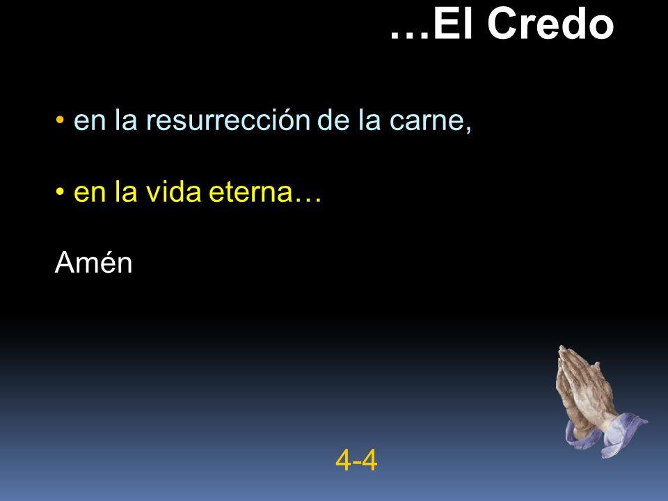…El Credo en la resurrección de la carne, en la vida eterna… Amén 4-4