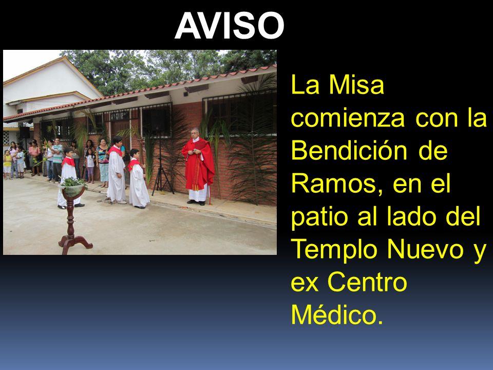 AVISO La Misa comienza con la Bendición de Ramos, en el patio al lado del Templo Nuevo y ex Centro Médico.