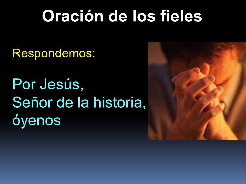 Oración de los fieles Por Jesús, Señor de la historia, óyenos