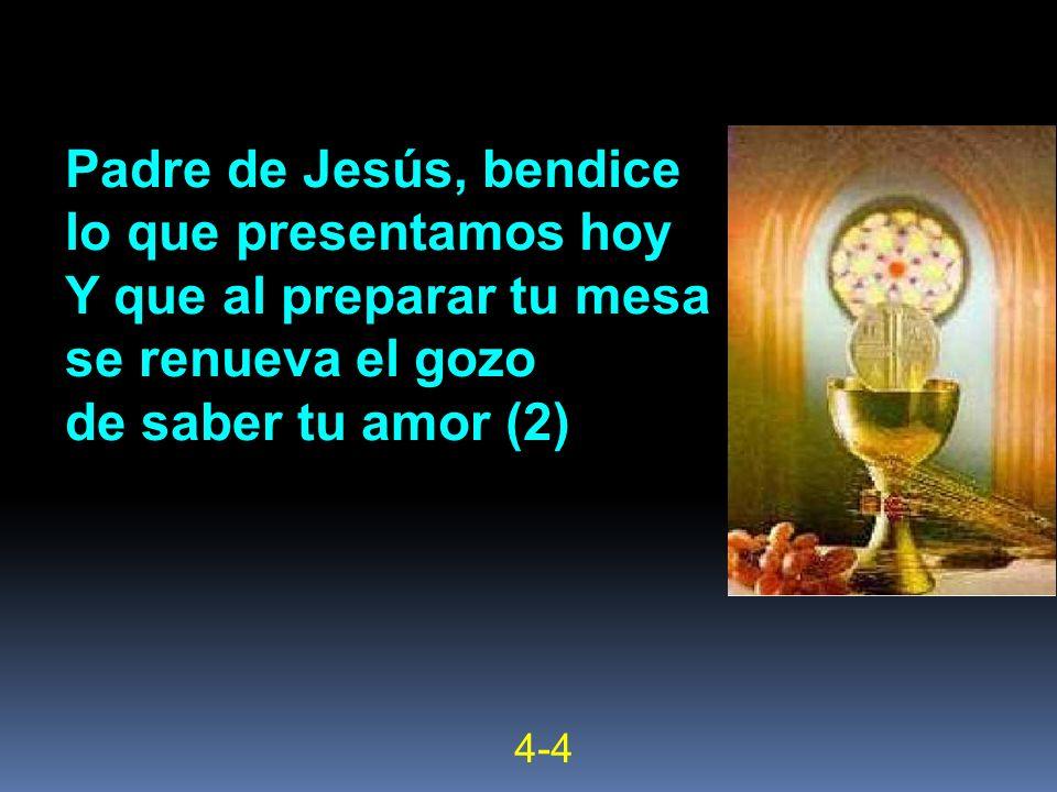 Padre de Jesús, bendice lo que presentamos hoy