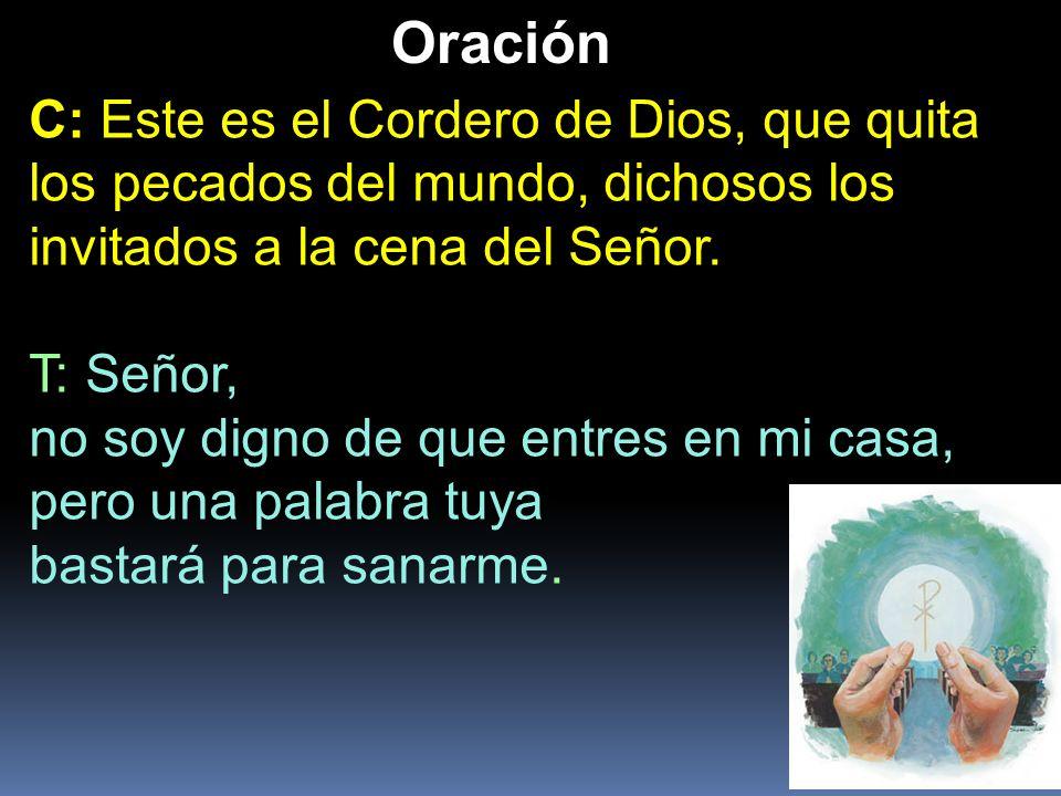 OraciónC: Este es el Cordero de Dios, que quita los pecados del mundo, dichosos los invitados a la cena del Señor.