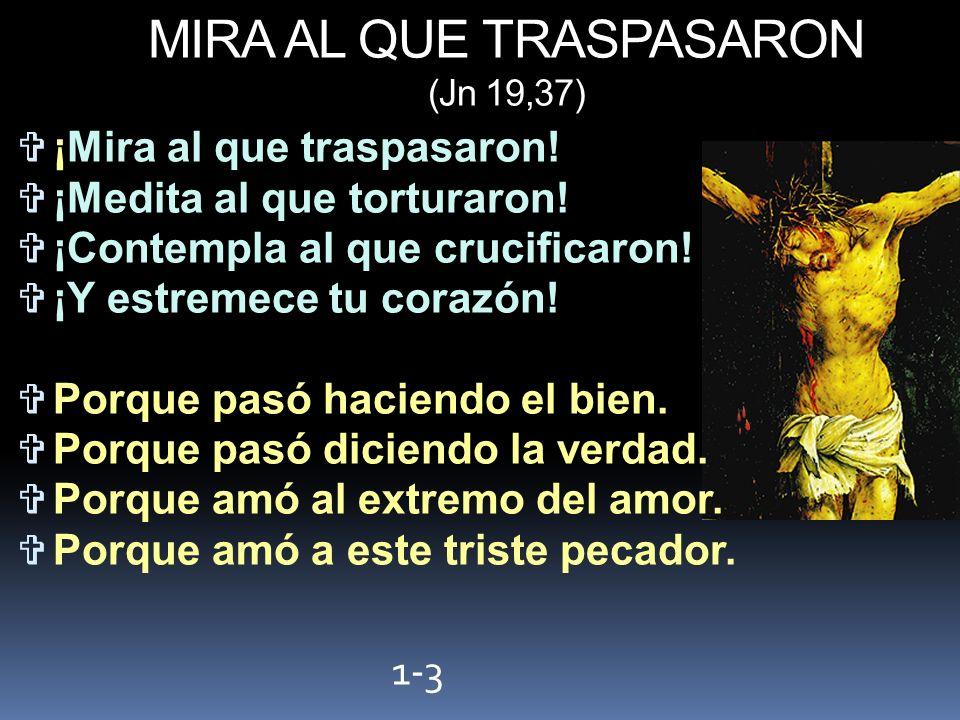 MIRA AL QUE TRASPASARON (Jn 19,37)