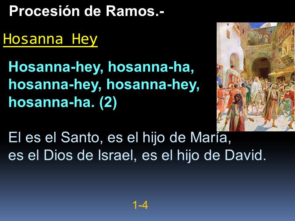 Hosanna Hey Procesión de Ramos.- Hosanna-hey, hosanna-ha,