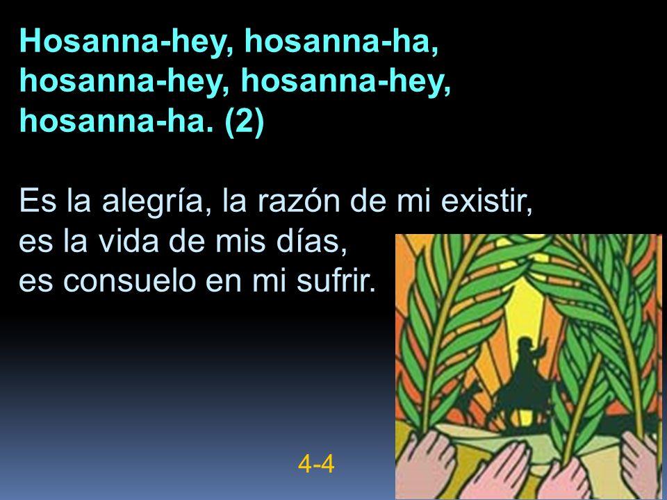 Hosanna-hey, hosanna-ha, hosanna-hey, hosanna-hey, hosanna-ha. (2)