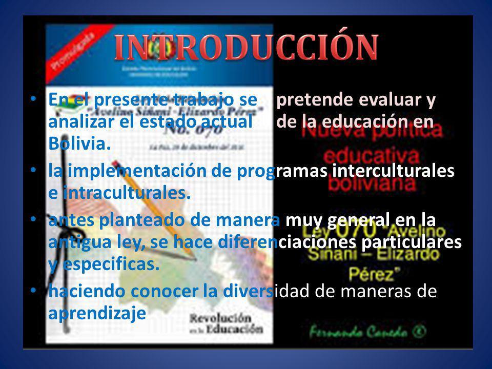 INTRODUCCIÓN En el presente trabajo se pretende evaluar y analizar el estado actual de la educación en Bolivia.