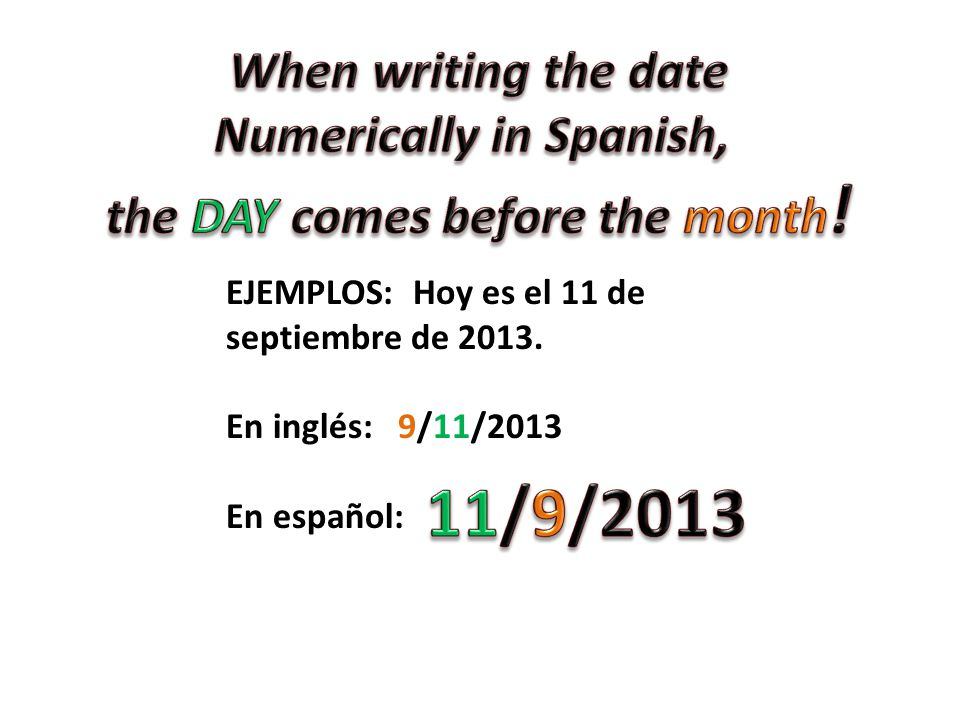Numerically in Spanish, the DAY comes before the month!