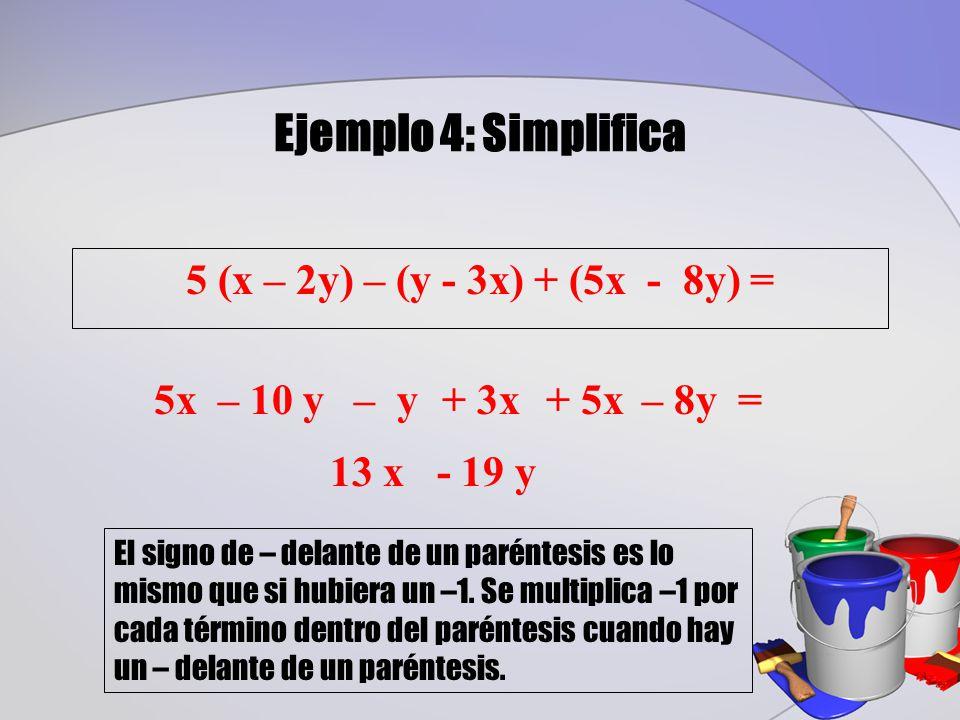 Ejemplo 4: Simplifica 5 (x – 2y) – (y - 3x) + (5x - 8y) = 5x – 10 y