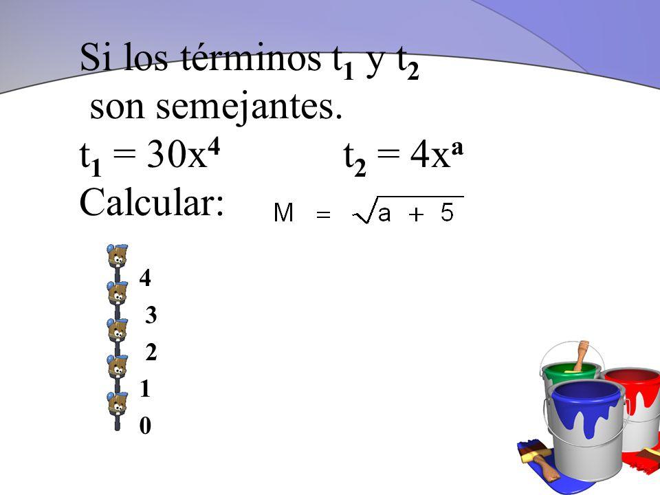 Si los términos t1 y t2 son semejantes. t1 = 30x4 t2 = 4xa Calcular: