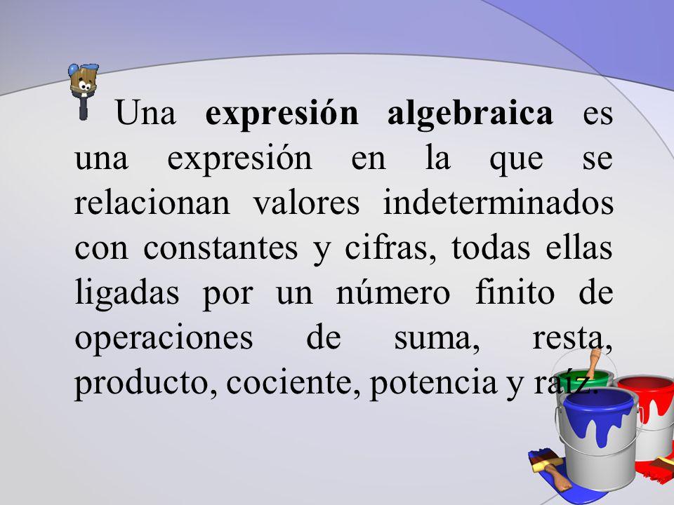 Una expresión algebraica es una expresión en la que se relacionan valores indeterminados con constantes y cifras, todas ellas ligadas por un número finito de operaciones de suma, resta, producto, cociente, potencia y raíz.