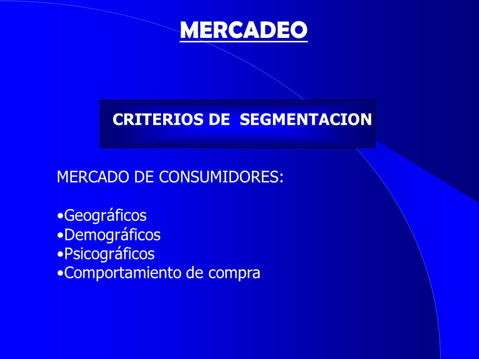 MERCADEO CRITERIOS DE SEGMENTACION MERCADO DE CONSUMIDORES: