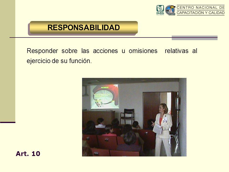 RESPONSABILIDAD Responder sobre las acciones u omisiones relativas al ejercicio de su función.