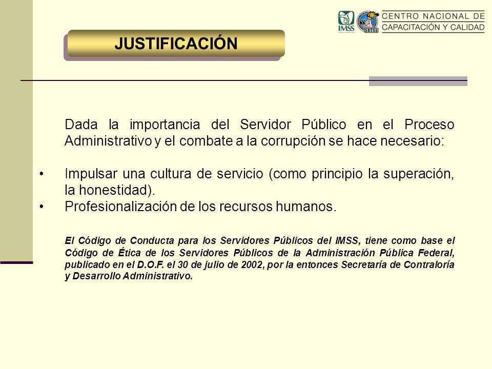JUSTIFICACIÓNDada la importancia del Servidor Público en el Proceso Administrativo y el combate a la corrupción se hace necesario: