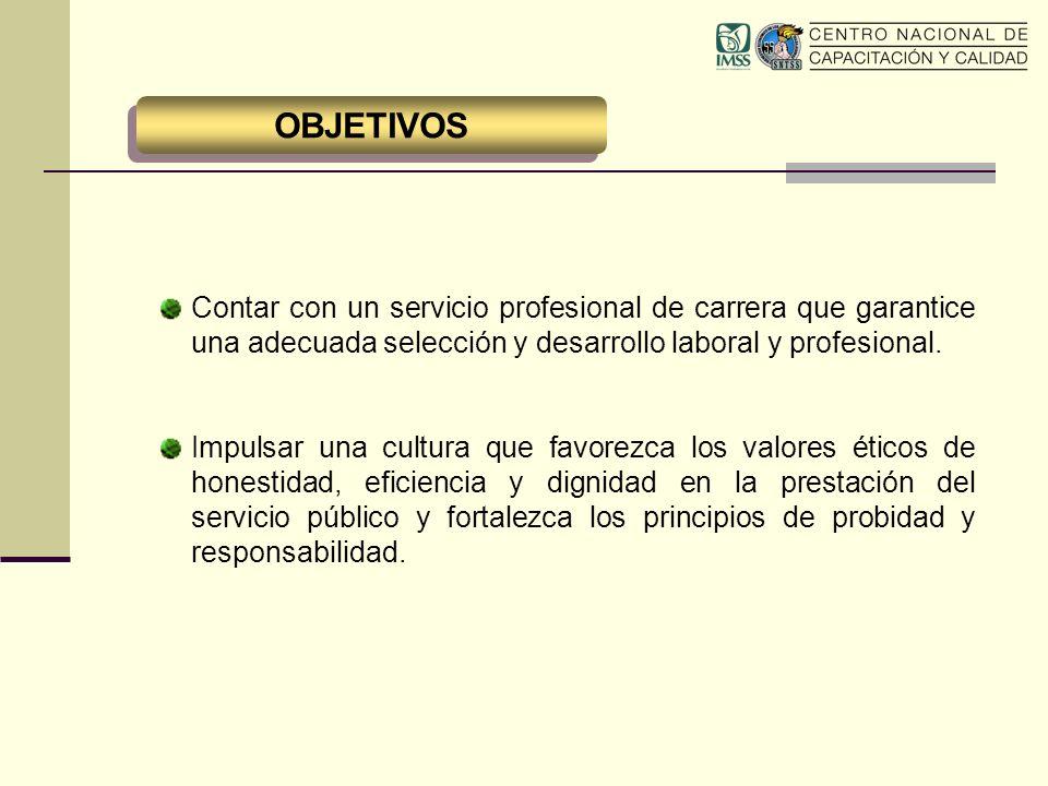 OBJETIVOS Contar con un servicio profesional de carrera que garantice una adecuada selección y desarrollo laboral y profesional.